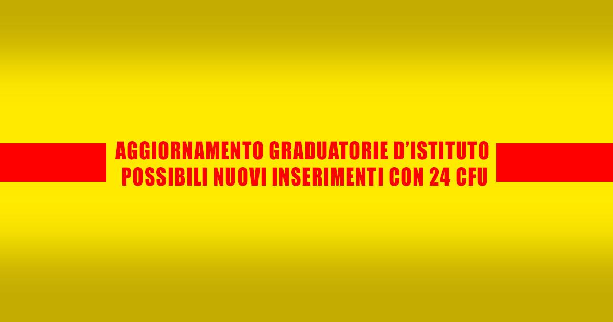 AGGIORNAMENTO GRADUATORIE D'ISTITUTO: POSSIBILI NUOVI INSERIMENTI CON 24 CFU.