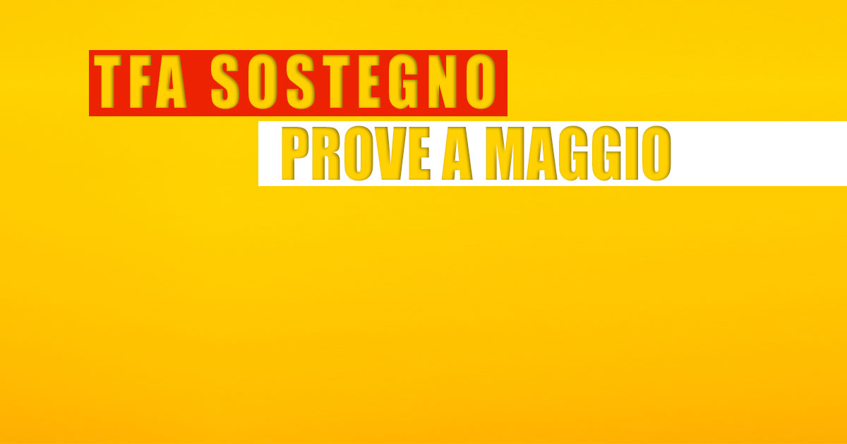 TFA SOSTEGNO: PROVE A MAGGIO.