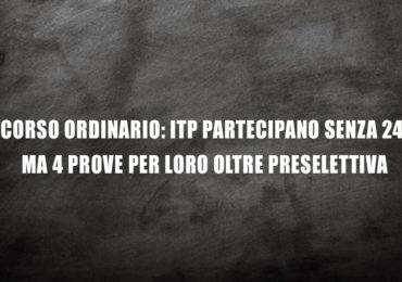 CONCORSO ORDINARIO: ITP PARTECIPANO SENZA 24 CFU MA 4 PROVE PER LORO OLTRE PRESELETTIVA